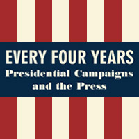 Every Four Years: Presidential Campaigns and the Press